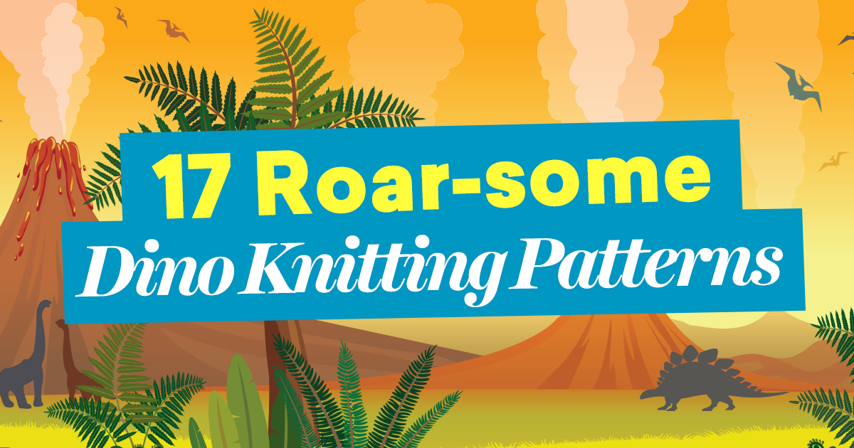 17 Roar Some Dino Knitting Patterns That Will Rock Your Jurassic World Blog Let S Knit Magazine