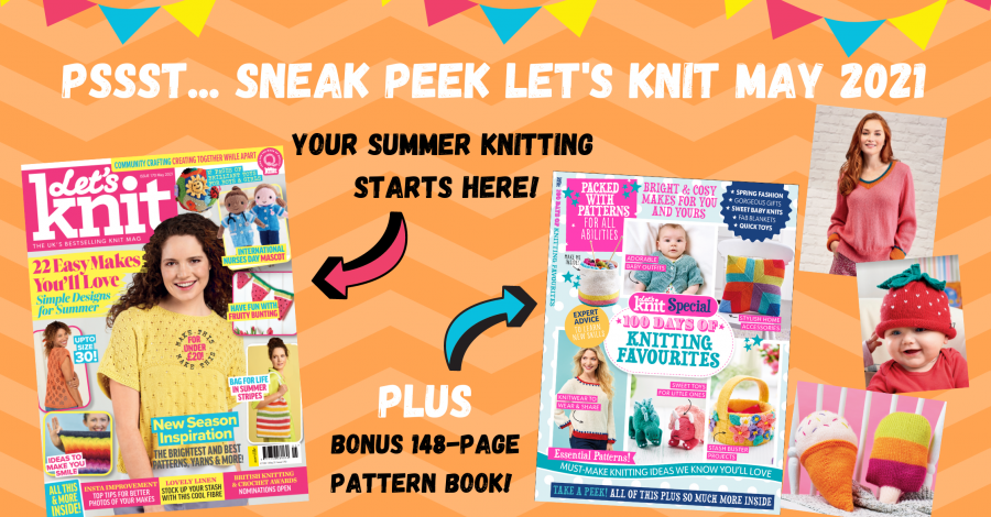 Your sneak peek of Let's Knit issue 170 May 2021