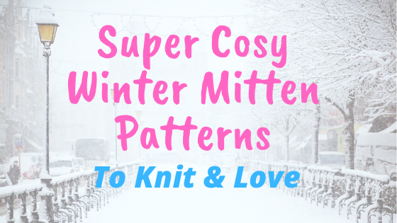 Knitting: Our Top 10 Winter Mitten Patterns
