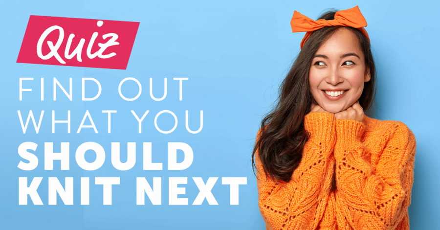 Quiz: Find out what you should knit next!