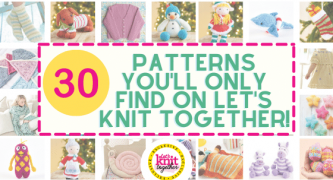 30 Knitting Patterns Exclusive to Let's Knit Together