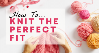 How To Knit The Perfect Fit & Feel Fabulous