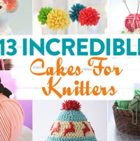 13 Incredible Cakes For Knitters