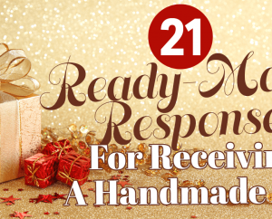 21 Ready-Made Responses For Receiving A Handmade Gift