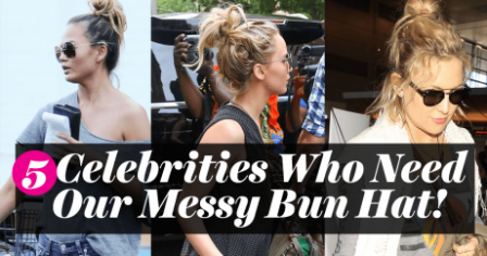 5 Celebrities Who Need Our Messy Bun Hat!