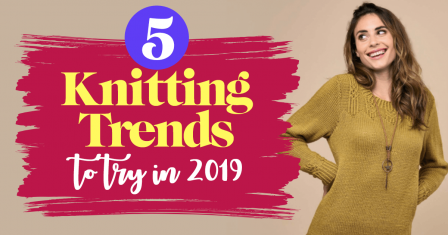 5 Knitting Trends To Try In 2019