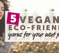 5 Vegan And Eco-Friendly Yarns For Your Next Project