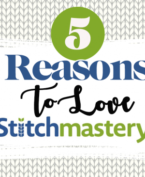 5 Reasons To Love Stitchmastery!