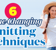 6 Game-Changing Knitting Techniques