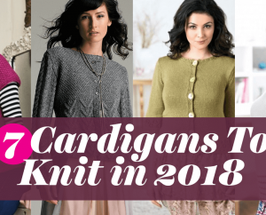 7 Cardigans To Knit in 2018