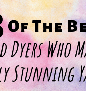 8 Of The Best Hand Dyers Who Make Truly Stunning Yarn