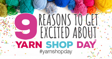 9 Reasons To Get Excited About Yarn Shop Day! UPDATED!