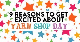9 Reasons To Get Excited About Yarn Shop Day!