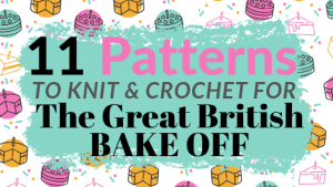 11 Patterns To Knit & Crochet For The Great British Bake Off