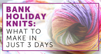 What To Knit In Just 3 Days: Knitting Patterns For The Bank Holiday Weekend