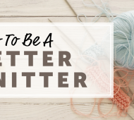 How To Be A Better Knitter