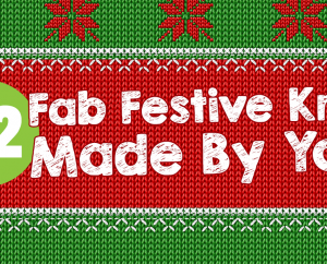 32 Fab Festive Knits – Made By You!