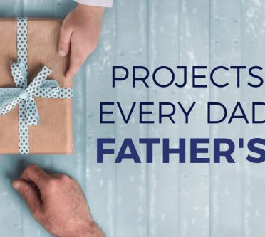 Projects For Every Dad This Father's Day!