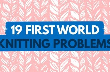 19 First World Knitting Problems (The Last One Is Our Favourite!)