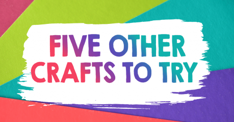 Five Other Crafts To Try