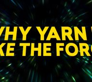 Why Yarn Is Like The Force
