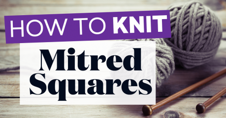 How to Knit Mitred Squares + FREE PATTERN!