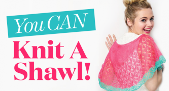 You CAN Knit A Shawl!