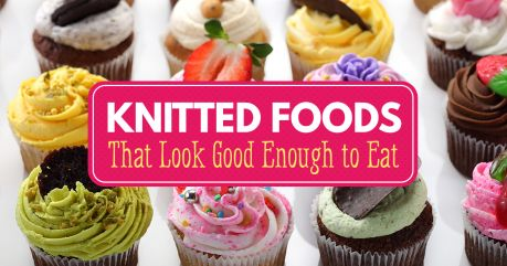 KNITTED FOODS THAT LOOK GOOD ENOUGH TO EAT