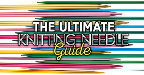 THE ULTIMATE KNITTING NEEDLE GUIDE