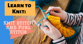 How To Knit: Knit Stitch and Purl Stitch