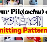 UPDATED! Our Pik(achu) of Pokémon Knitting Patterns!