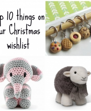 Top ten things on our knitting Christmas wishlist