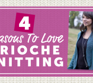 4 Reasons To Love Brioche Knitting
