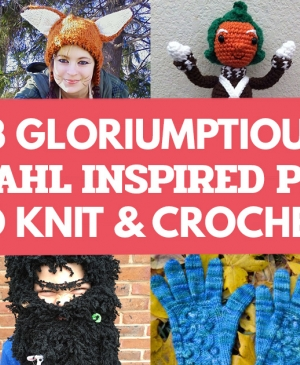 13 Gloriumptious Roald Dahl Inspired Projects To Knit & Crochet!