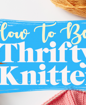 How To Save Money On Your Knitting