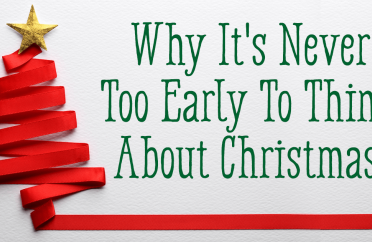 Why It's Never Too Early To Think About Christmas