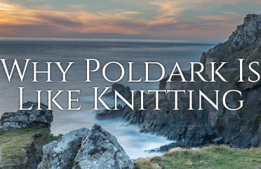 Why Poldark Is Like Knitting