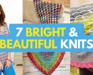 7 Bright & Beautiful Knits