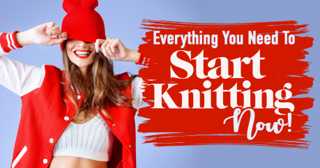 Everything You Need To Start Knitting NOW!