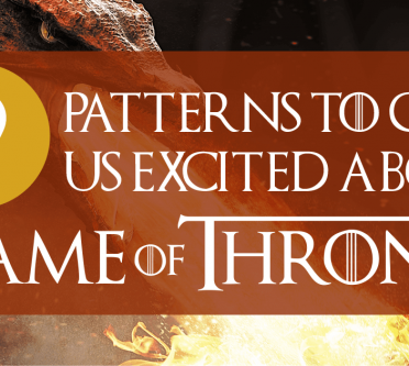 9 Patterns To Get Us Excited About Game of Thrones
