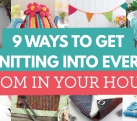 9 Ways To Get Knitting Into Every Room In Your House