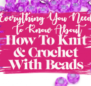 How To Knit And Crochet With Beads