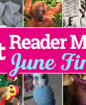 Let's Knit June Reader Makes Monthly Finale