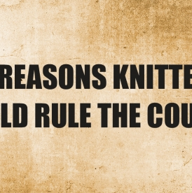 12 Reasons Knitters Should Rule The Country