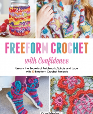 Freeform Crochet With Confidence by Carol Meldrum