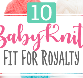 10 Baby Knits Fit For Royalty